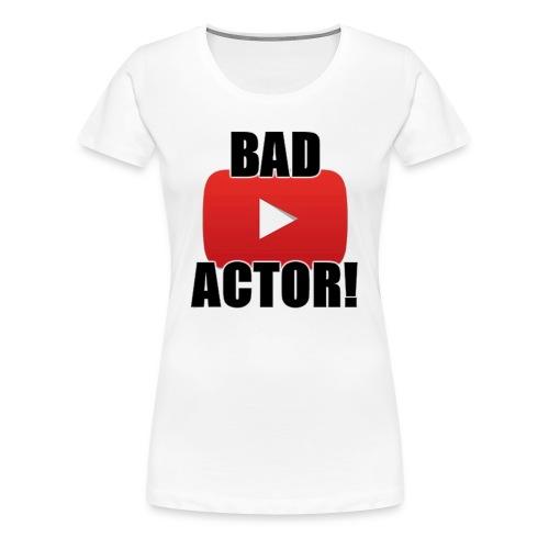 Unofficial Youtube Bad Actor Ladys T-shirt - Women's Premium T-Shirt