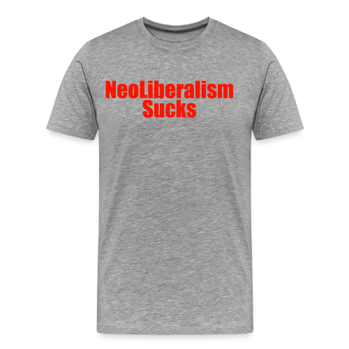 Neo Liberalism Sucks gray t-shirt with red lettering  - Men's Premium T-Shirt