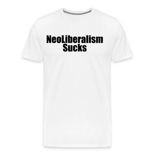 Neo Liberalism Sucks men's white T-shirt  - Men's Premium T-Shirt