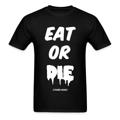 Eat or DIE - Men's T-Shirt