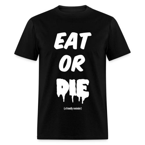 Eat or DIE - Men's T-Shirt