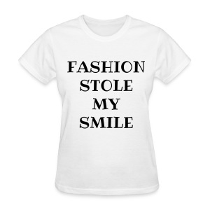 FASHION STOLE MY SMILE - Women's T-Shirt