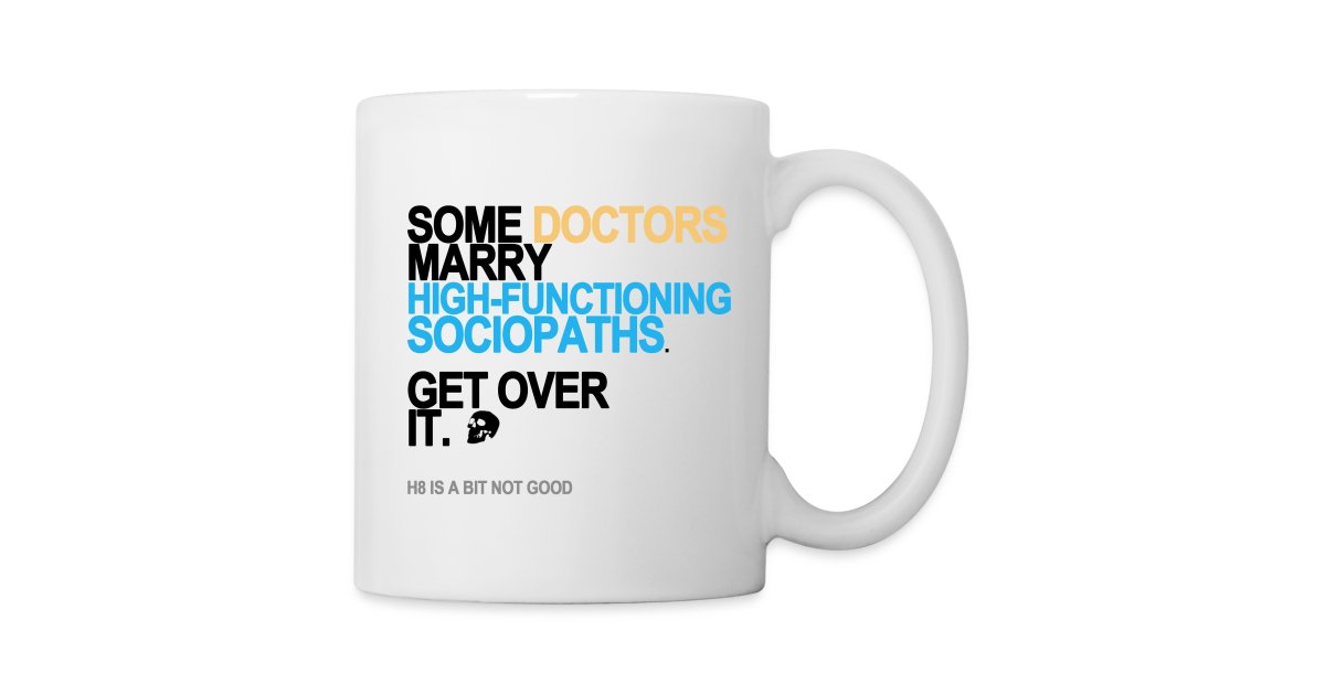 Fandoms Against H8 | Some Doctors Marry High-Functioning Sociopaths Mug -  CoffeeTea Mug