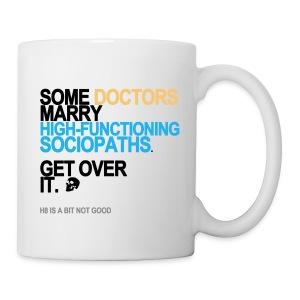 Some Doctors Marry High-Functioning Sociopaths Mug - Coffee/Tea Mug