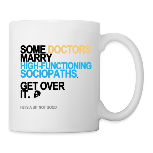 Some Doctors Marry High-Functioning Sociopaths Mug - Coffee/Tea Mug