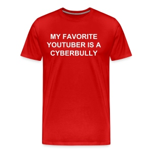 My Favorite Youtube Is A Cyberbully - Men's Premium T-Shirt
