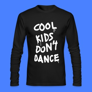 Cool Kids Don't Dance Long Sleeve Shirts - Men's Long Sleeve T-Shirt by Next Level
