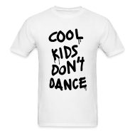 T-Shirts ~ Men's T-Shirt ~ Cool Kids Don't Dance T-Shirts