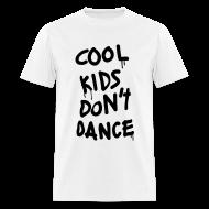 T-Shirts ~ Men's T-Shirt ~ Cool Kids Don't Dance T-Shirts