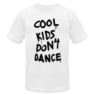 T-Shirts ~ Men's T-Shirt by American Apparel ~ Cool Kids Don't Dance T-Shirts