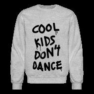 Long Sleeve Shirts ~ Crewneck Sweatshirt ~ Cool Kids Don't Dance Long Sleeve Shirts