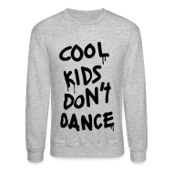 Long Sleeve Shirts ~ Men's Crewneck Sweatshirt ~ Cool Kids Don't Dance Long Sleeve Shirts