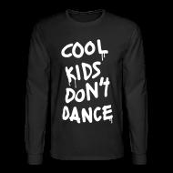 Long Sleeve Shirts ~ Men's Long Sleeve T-Shirt ~ Cool Kids Don't Dance Long Sleeve Shirts