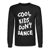 Long Sleeve Shirts ~ Men's Long Sleeve T-Shirt ~ Cool Kids Don't Dance Long Sleeve Shirts