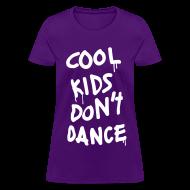 Women's T-Shirts ~ Women's T-Shirt ~ Cool Kids Don't Dance Women's T-Shirts