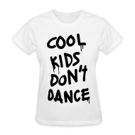 Women's T-Shirts ~ Women's T-Shirt ~ Cool Kids Don't Dance Women's T-Shirts