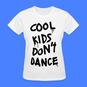 Cool Kids Don't Dance Women's T-Shirts - Women's T-Shirt