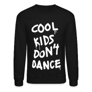 Long Sleeve Shirts ~ Crewneck Sweatshirt ~ Cool Kids Don't Dance Long Sleeve Shirts