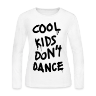 Long Sleeve Shirts ~ Women's Long Sleeve Jersey T-Shirt ~ Cool Kids Don't Dance Long Sleeve Shirts