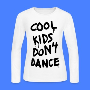 Cool Kids Don't Dance Long Sleeve Shirts - Women's Long Sleeve Jersey T-Shirt