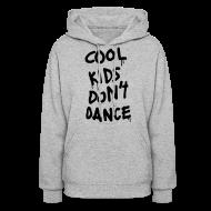 Hoodies ~ Women's Hoodie ~ Cool Kids Don't Dance Hoodies