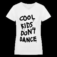 Women's T-Shirts ~ Women's V-Neck T-Shirt ~ Cool Kids Don't Dance Women's T-Shirts