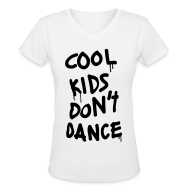 Women's T-Shirts ~ Women's V-Neck T-Shirt ~ Cool Kids Don't Dance Women's T-Shirts