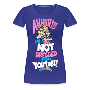 AHH! Not Dressed For Youtube ADULT (FEMALE version) - Women's Premium T-Shirt