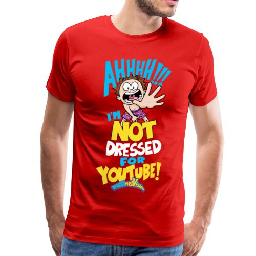 AHH! Not Dressed For Youtube ADULT (MALE version) - Men's Premium T-Shirt