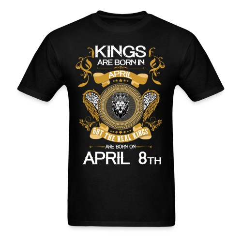 Kings Are Born In April 8th - Men's T-Shirt