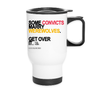 Mugs & Drinkware ~ Travel Mug ~ Some Convicts Marry Werewolves Travel Mug