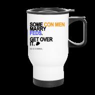 Mugs & Drinkware ~ Travel Mug ~ Some Con Men Marry Feds Travel Mug