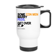 Mugs & Drinkware ~ Travel Mug ~ Some Con Men Marry Feds Travel Mug