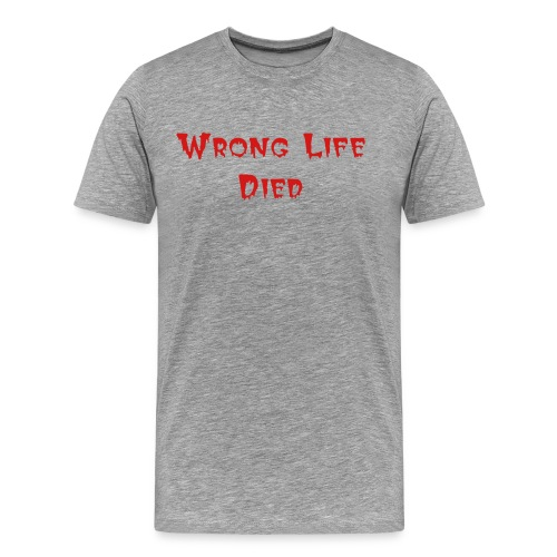 Wrong Life Died Shirt Can He Hold Out - Men's Premium T-Shirt