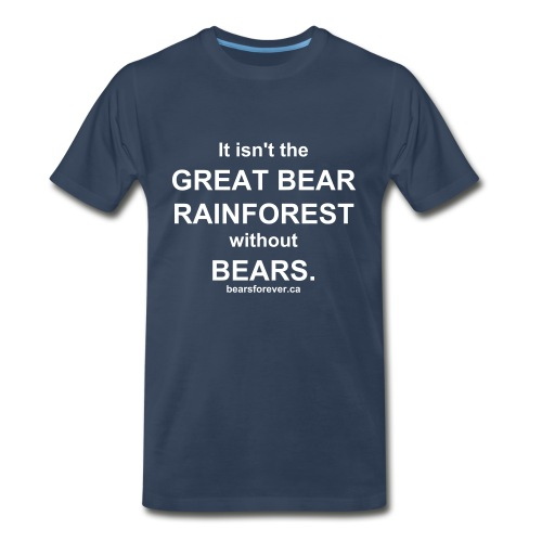 Men's/Unisex T-Shirt: It isnt' the GREAT BEAR RAINFOREST without BEARS. - Men's Premium T-Shirt