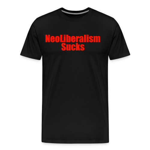 Neo Liberalism Sucks black T-shirt with red lettering  - Men's Premium T-Shirt