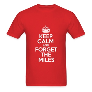 Keep Calm and Forget the Miles - Men's T-Shirt