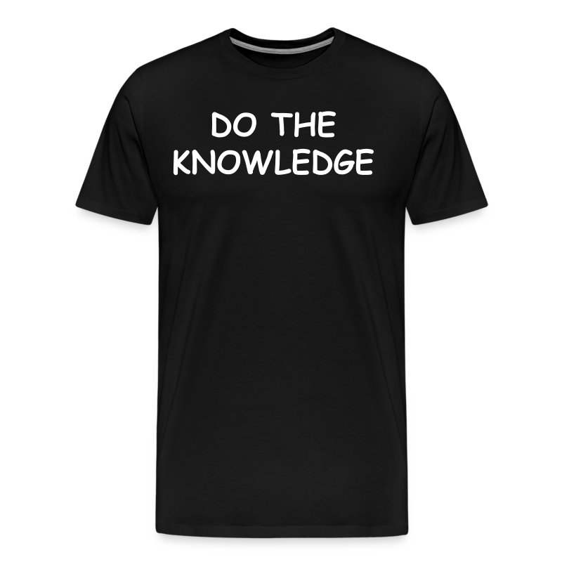 DO THE KNOWLEDGE t-shirt - Men's Premium T-Shirt