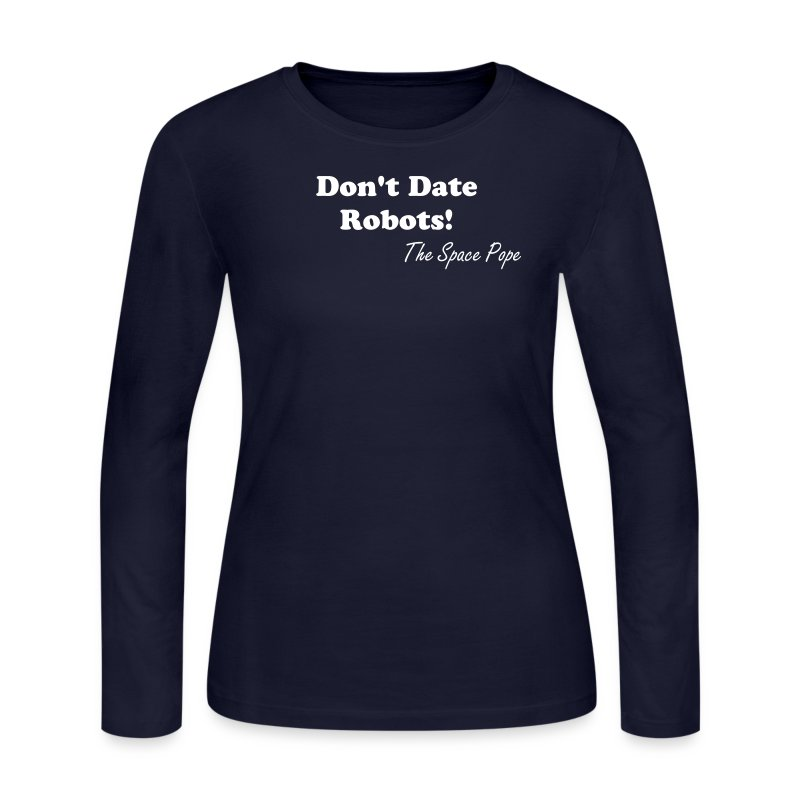 Don't Date Robots - Ladies ls - Women's Long Sleeve Jersey T-Shirt
