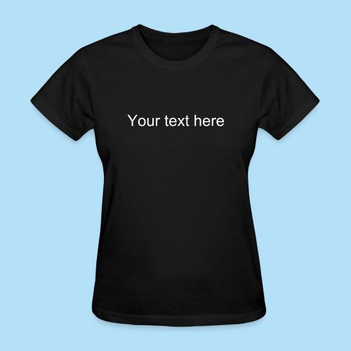 Your text here T-Shirt (Womens) - Women's T-Shirt
