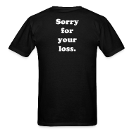T-Shirts ~ Men's T-Shirt ~ Sorry for your loss T-shirt