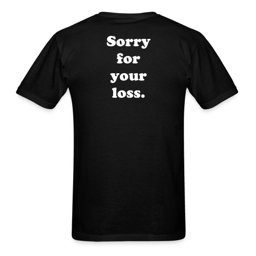Sorry for your loss T-shirt - Men's T-Shirt