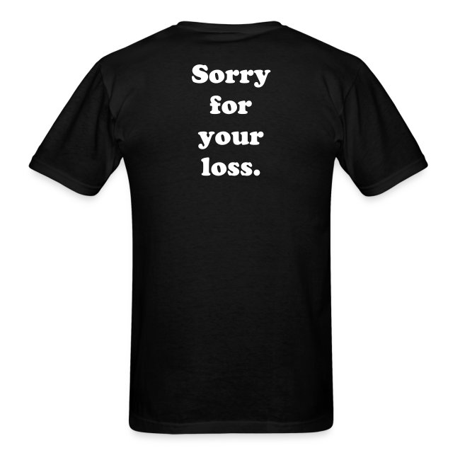 Sorry for your loss T-shirt