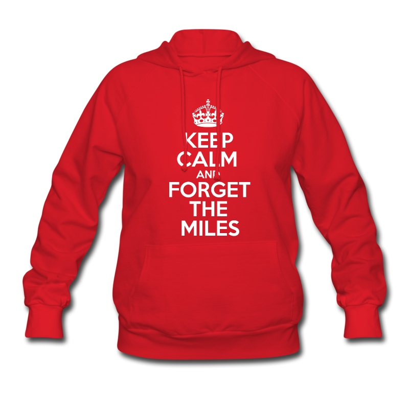 Keep Calm and Forget the Miles - Women's Hoodie