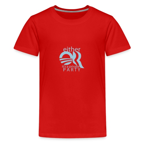 * either OR, it's a private party *  - Kids' Premium T-Shirt