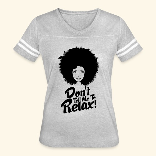 Don't Tell Me To Relax!  - Women's Vintage Sport T-Shirt
