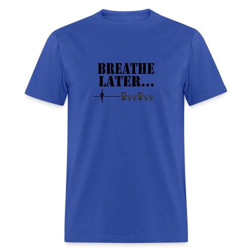 Men's Breath Later - Men's T-Shirt