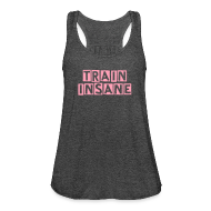 Tanks ~ Women's Flowy Tank Top by Bella ~ Train Insane or Remain the Same Fitspiration Flowy Tank Top