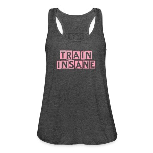 Train Insane or Remain the Same Fitspiration Flowy Tank Top - Women's Flowy Tank Top by Bella