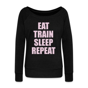 Eat, Train, Sleep, Repeat Fitspiration Slouchy Saturday Sweatshirt - Women's Wideneck Sweatshirt